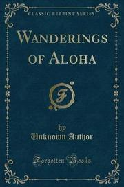 Wanderings of Aloha (Classic Reprint) by Unknown Author