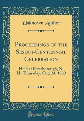 Proceedings of the Sesqui-Centennial Celebration by Unknown Author