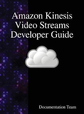 Amazon Kinesis Video Streams Developer Guide by Documentation Team image