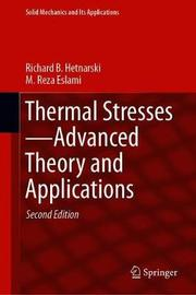 Thermal Stresses-Advanced Theory and Applications by Richard B Hetnarski