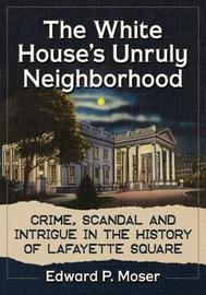 The White House's Unruly Neighborhood by Edward P. Moser