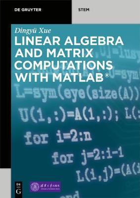 Linear Algebra and Matrix Computations With MATLAB by Dingyu Xue