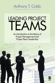 Leading Project Teams: An Introduction to the Basics of Project Management and Project Team Leadership by Anthony Cobb