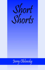 Short Shorts: Tales from the World Series to a Rest Home in Australia and Others by Jerry Oblonsky image