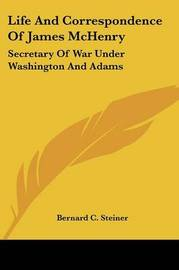 Life and Correspondence of James McHenry: Secretary of War Under Washington and Adams by Bernard Christian Steiner image