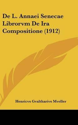 de L. Annaei Senecae Librorvm de IRA Compositione (1912) by Henricvs Gvaltharivs Mveller image