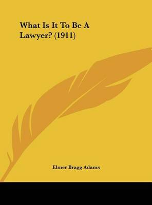 What Is It to Be a Lawyer? (1911) by Elmer Bragg Adams image