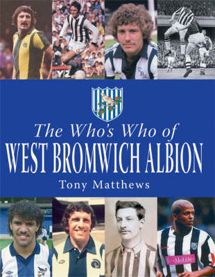 Who's Who of West Bromwich Albion by Tony Matthews