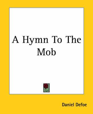 A Hymn To The Mob by Daniel Defoe