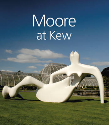 Moore at Kew by Anita Feldman