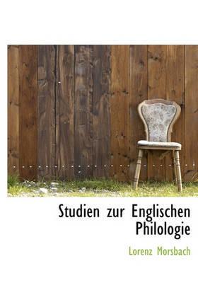 Studien Zur Englischen Philologie by Lorenz Morsbach