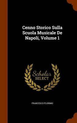 Cenno Storico Sulla Scuola Musicale de Napoli, Volume 1 by Francesco Florimo image