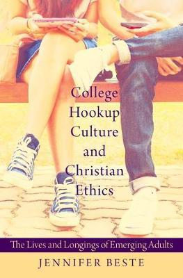 College Hookup Culture and Christian Ethics by Jennifer Erin Beste image