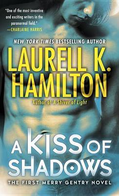 A Kiss of Shadows (Meredith Gentry Series #1) by Laurell K. Hamilton