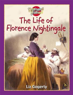 The Beginning History: The Life Of Florence Nightingale by Liz Gogerly image