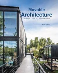 Movable Architecture: A Design Guide to Container Reuse by Ross Gilbert