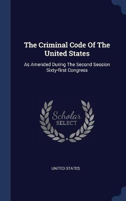The Criminal Code of the United States by United States