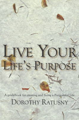 Live Your Life's Purpose by Dorothy Ratusny