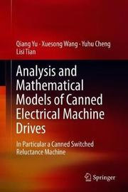 Analysis and Mathematical Models of Canned Electrical Machine Drives by Qiang Yu