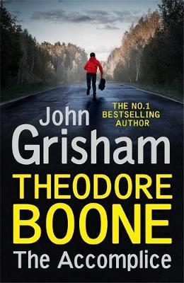 Theodore Boone: The Accomplice by John Grisham