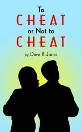 To Cheat or Not to Cheat by Dave, R. Jones image