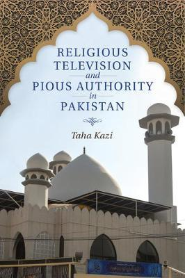 Religious Television and Pious Authority in Pakistan by Taha Kazi
