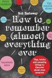 How to Remember (Almost) Everything, Ever! by Rob Eastaway image