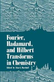 Fourier, Hadamard, and Hilbert Transforms in Chemistry by Alan Marshall