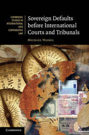 Sovereign Defaults before International Courts and Tribunals by Michael Waibel