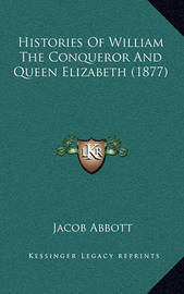 Histories of William the Conqueror and Queen Elizabeth (1877) by Jacob Abbott