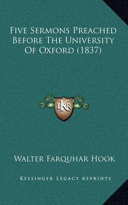 Five Sermons Preached Before the University of Oxford (1837) by Walter Farquhar Hook image