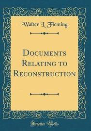 Documents Relating to Reconstruction (Classic Reprint) by Walter L. Fleming image