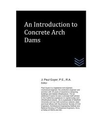 An Introduction to Concrete Arch Dams by J Paul Guyer