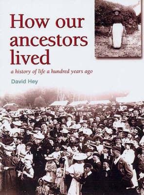How Our Ancestors Lived: A History of Life a Hundred Years Ago: 1901 by David Hey image