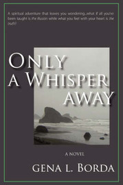 Only a Whisper Away by Gena L Borda