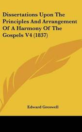 Dissertations Upon the Principles and Arrangement of a Harmony of the Gospels V4 (1837) by Edward Greswell image