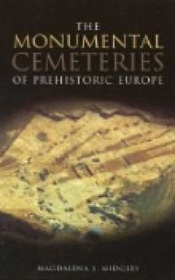 The Monumental Cemeteries of Prehistoric Europe by Magdalena S Midgley
