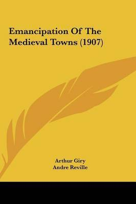 Emancipation of the Medieval Towns (1907) by Andre Reville