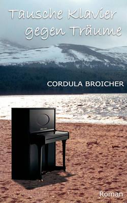 Tausche Klavier Gegen Traume by Cordula Broicher