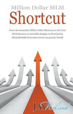 Million Dollar MLM Shortcut by Jay Noland