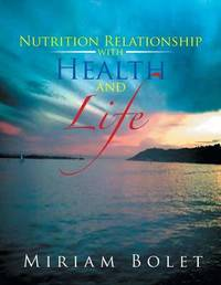Nutrition Relationship with Health and Life by Miriam Bolet