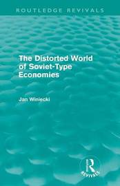 The Distorted World of Soviet-Type Economies by Jan Winiecki