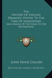 The History of English Dramatic Poetry to the Time of Shakespeare: And Annals of the Stage to the Restoration by John Payne Collier image