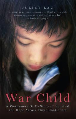War Child: A Story of Survival in War-torn Vietnam by Juliette Lac