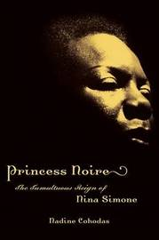 Princess Noire: The Tumultuous Reign of Nina Simone by Nadine Cohodas image