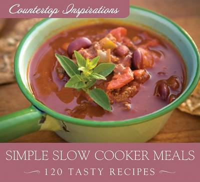 Simple Slow Cooker Meals: 120 Tasty Recipes image