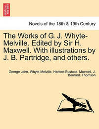 The Works of G. J. Whyte-Melville. Edited by Sir H. Maxwell. with Illustrations by J. B. Partridge, and Others. by G.J. Whyte Melville