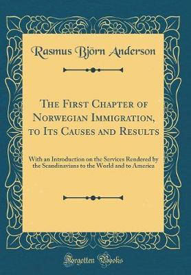 The First Chapter of Norwegian Immigration, to Its Causes and Results by Rasmus Bjorn Anderson image