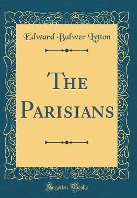 The Parisians (Classic Reprint) by Edward Bulwer Lytton