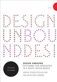 Design Unbound: Designing for Emergence in a White Water World: Volume 2 by Ann M.Pendleton- Jullian